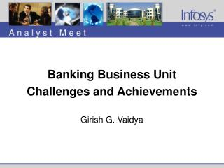 Banking Business Unit Challenges and Achievements Girish G. Vaidya