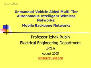 Professor Izhak Rubin  Electrical Engineering Department UCLA August 2005 rubin@ee.ucla
