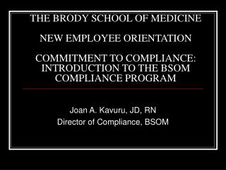 THE BRODY SCHOOL OF MEDICINE  NEW EMPLOYEE ORIENTATION  COMMITMENT TO COMPLIANCE:  INTRODUCTION TO THE BSOM COMPLIANCE P