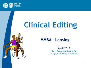Clinical Editing MMBA - Lansing April 2013  Terri Brady, RN, BSN, CCM