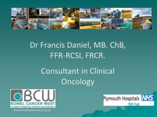 Dr Francis Daniel, MB. ChB, FFR-RCSI, FRCR. Consultant in Clinical Oncology