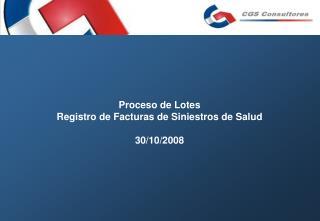 Proceso de Lotes Registro de Facturas de Siniestros de Salud 30/10/2008