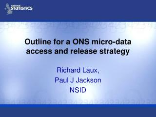 Outline for a ONS micro-data access and release strategy