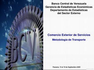 Banco Central de Venezuela Gerencia de Estadísticas Económicas Departamento de Estadísticas