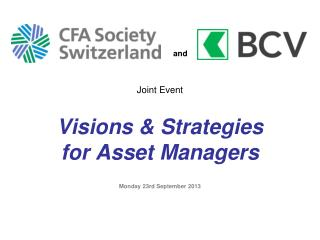 Joint Event Visions & Strategies  for Asset Managers Monday 23rd September 2013