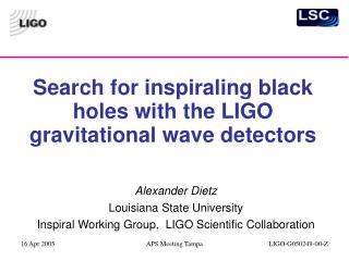 Search for inspiraling black holes with the LIGO gravitational wave detectors