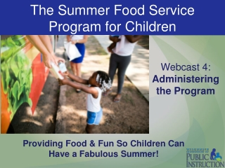 The Summer Food Service Program for Children   Webcast 3: Administering the Program