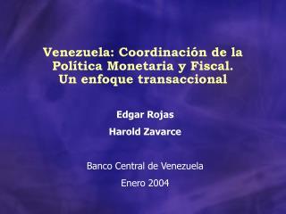 Venezuela: Coordinaci�n de la Pol�tica Monetaria y Fiscal. Un enfoque transaccional