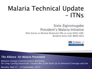 Malaria Technical Update – ITNs Sixte Zigirumugabe    President's Malaria Initiative