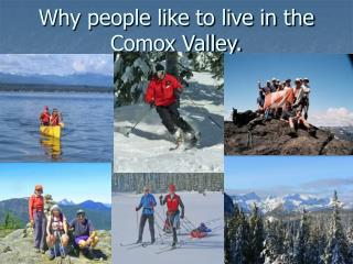 Why people like to live in the Comox Valley.