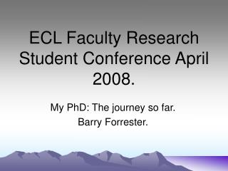 ECL Faculty Research Student Conference April 2008.
