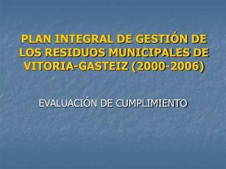 PLAN INTEGRAL DE GESTIÓN DE LOS RESIDUOS MUNICIPALES DE VITORIA-GASTEIZ (2000-2006)
