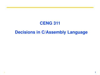 C ENG 311   Decisions in C/Assembly Language