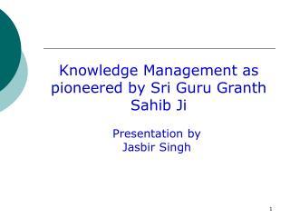 Knowledge Management as pioneered by Sri Guru Granth Sahib Ji