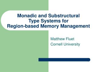 Monadic and Substructural Type Systems for  Region-based Memory Management