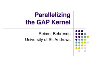 Parallelizing the GAP Kernel