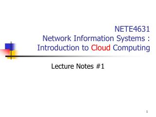NETE4631 Network Information Systems : Introduction to  Cloud  Computing