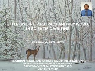 TITLE, BY LINE, ABSTRACT AND KEY WORD IN SCIENTIFIC WRITING DARMAWAN SETIJANTO