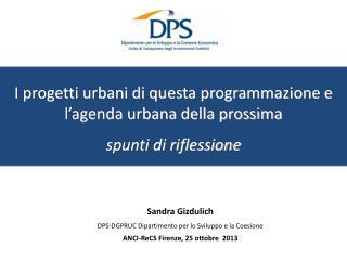 Sandra Gizdulich DPS-DGPRUC Dipartimento per lo Sviluppo e la Coesione