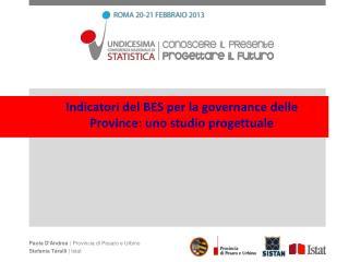 Paola D'Andrea  | Provincia di Pesaro e Urbino Stefania Taralli  | Istat