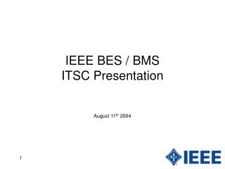 IEEE BES / BMS  ITSC Presentation August 11 th  2004