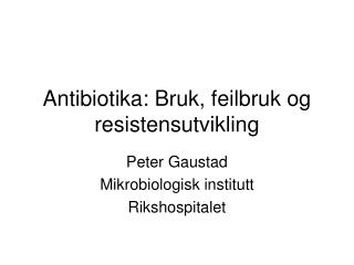 Antibiotika: Bruk, feilbruk og resistensutvikling