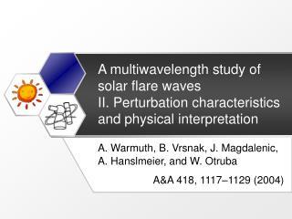A. Warmuth, B. Vrsnak, J. Magdalenic, A. Hanslmeier, and W. Otruba A&A 418, 1117–1129 (2004)