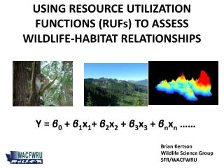 USING RESOURCE UTILIZATION FUNCTIONS (RUFs) TO ASSESS WILDLIFE-HABITAT RELATIONSHIPS