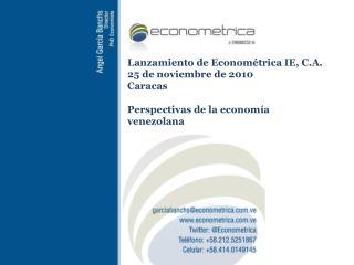 Lanzamiento de Econométrica IE, C.A. 25 de noviembre de 2010  Caracas