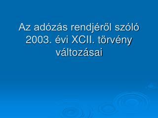 Az adózás rendjéről szóló 2003. évi XCII. törvény  változásai