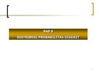 BAB 8 DISTRIBUSI PROBABILITAS DISKRET