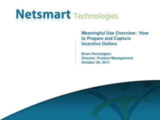 Meaningful Use Overview:  How to Prepare and Capture Incentive Dollars Brian Pennington