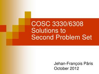 COSC 3330/6308 Solutions to Second Problem Set