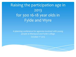 Raising the participation age in 2013 for 300 16-18 year olds in  Fylde  and Wyre