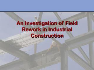 An Investigation of Field Rework in Industrial Construction