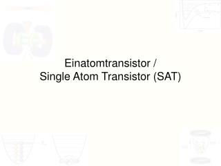 Einatomtransistor / Single Atom Transistor (SAT)