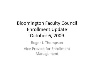 Bloomington Faculty Council Enrollment Update October 6, 2009