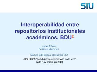Interoperabilidad entre repositorios institucionales académicos. BDU 2