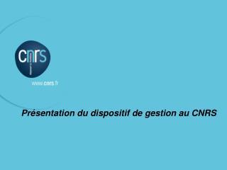 Présentation du dispositif de gestion au CNRS