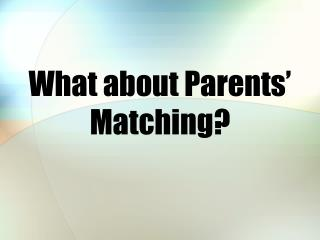 What about Parents'  Matching?