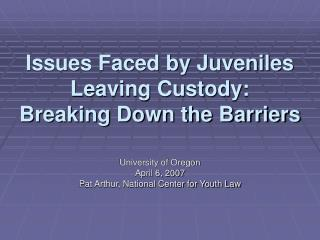 Issues Faced by Juveniles Leaving Custody: Breaking Down the Barriers