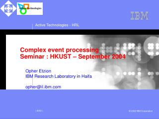 Complex event processing Seminar : HKUST – September 2004