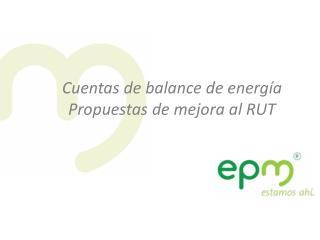 Cuentas de balance de energía Propuestas de mejora al RUT