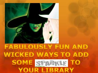 Fabulously Fun and WICKEd ways to add some sparkle to your Library