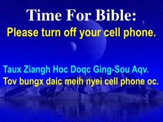 Time For Bible: Please turn off your cell phone.