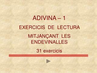 ADIVINA – 1 EXERCICIS  DE  LECTURA   MITJANÇANT  LES ENDEVINALLES 31 exercicis
