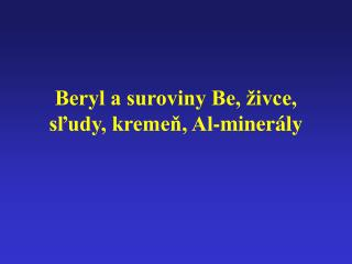 Beryl a suroviny Be, �ivce, s?udy, kreme?, Al-miner�ly