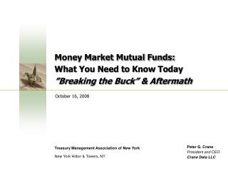"Money Market Mutual Funds:  What You Need to Know Today ""Breaking the Buck"" & Aftermath"