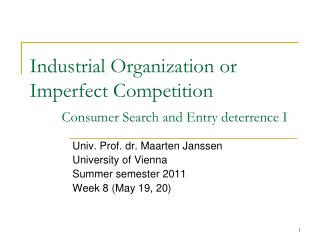 Industrial Organization or Imperfect Competition Consumer Search and Entry deterrence I