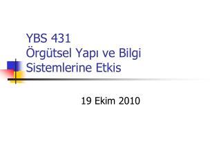 YBS 431 Örgütsel Yapı ve Bilgi Sistemlerine Etkis